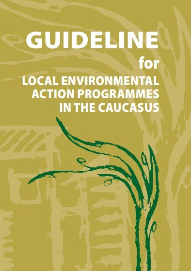 Guideline for Local Environmental Action Programmes In The Caucasus